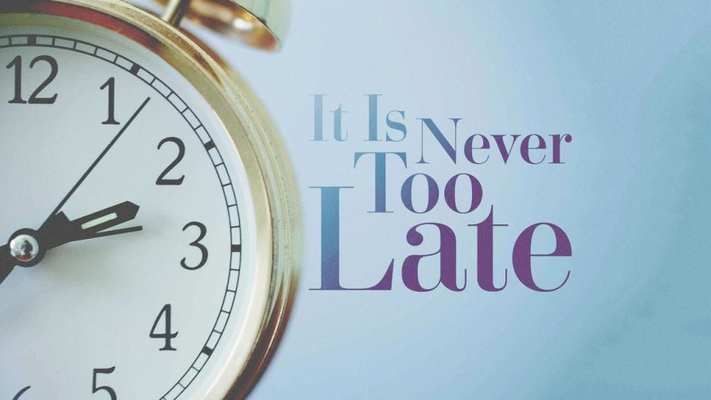 Understand It Is Never too Late To Start Something
