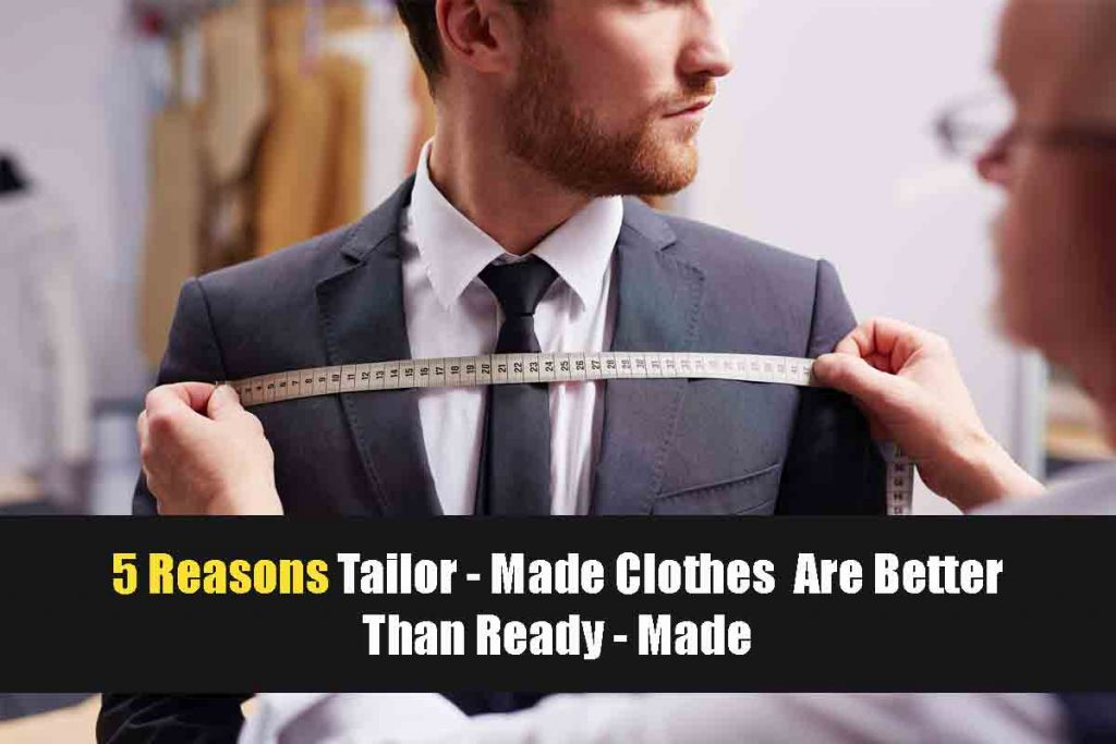 5 Reasons Tailor-Made Clothes Are Better Than Ready-Made