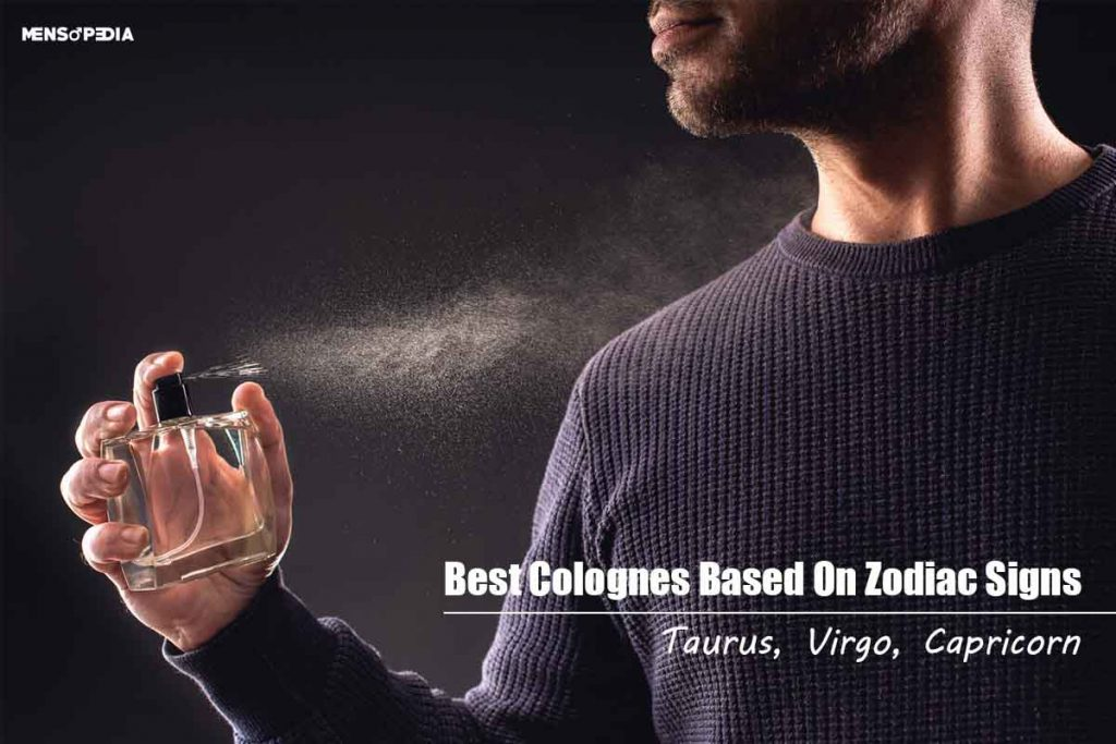 Best Colognes For Taurus, Virgo, Capricorn Men