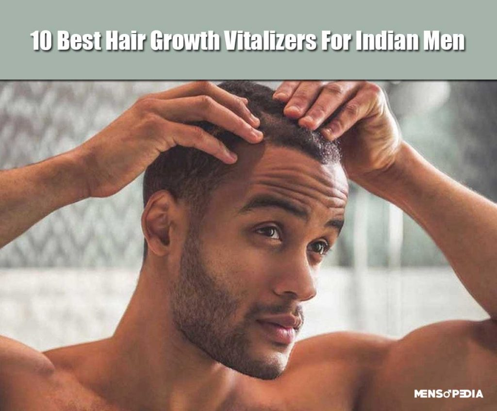 10 Best Hair Growth Vitalizers For Indian Men
