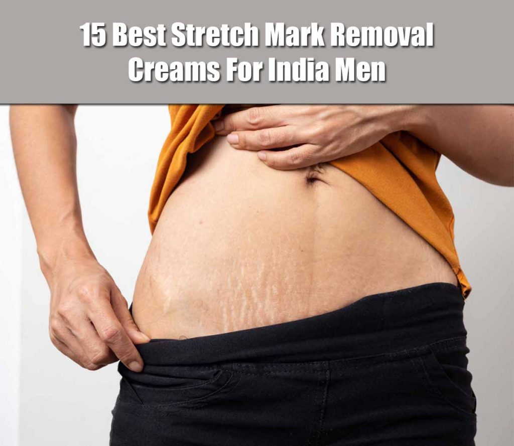 15 Best Stretch Marks Removal Creams For Men In India