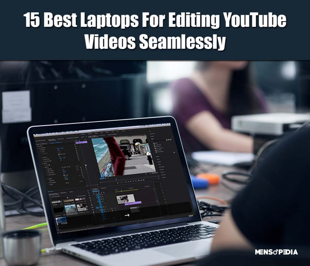 Best Laptops For Youtubers To Edit Videos Smoothly