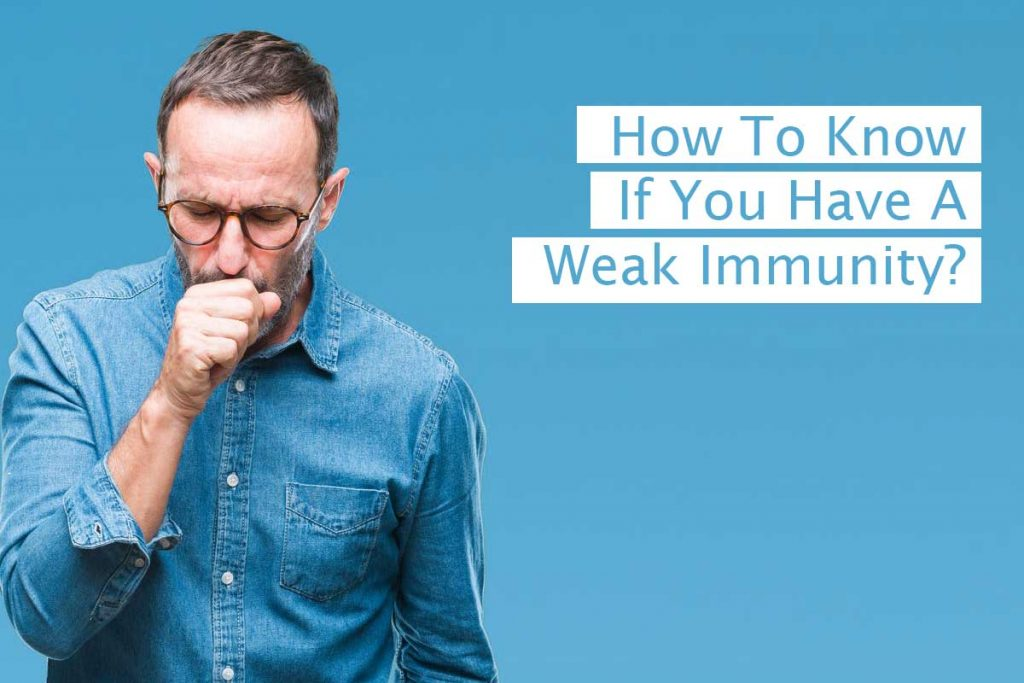 How to know if you have a weak immunity